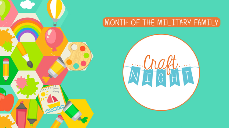Month of the Military Family Craft Night
